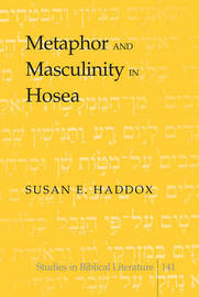 Metaphor and Masculinity in Hosea by Susan E Haddox