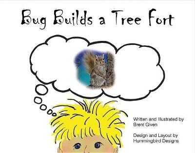 Bug Builds a Tree Fort by Brent Given