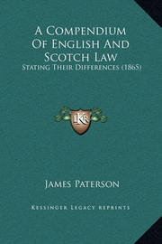 A Compendium of English and Scotch Law: Stating Their Differences (1865) by James Paterson
