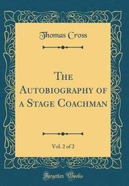 The Autobiography of a Stage Coachman, Vol. 2 of 2 (Classic Reprint) by Thomas Cross image