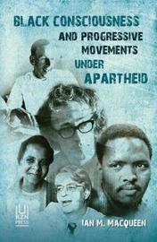 Black consciousness and progressive movements under apartheid by Ian M. Macqueen
