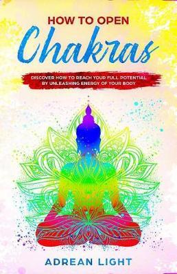 How to Open Chakras by Adrean Light