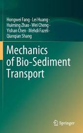 Mechanics of Bio-Sediment Transport by Hongwei Fang