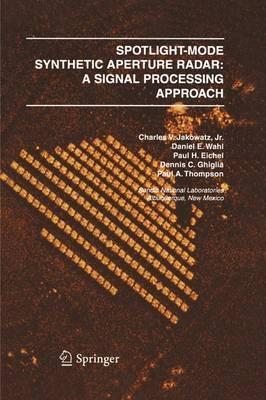 Spotlight-Mode Synthetic Aperture Radar: A Signal Processing Approach by Charles V. J. Jakowatz