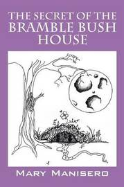 The Secret of the Bramble Bush House by Mary Manisero