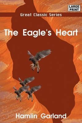 The Eagle's Heart by Hamlin Garland