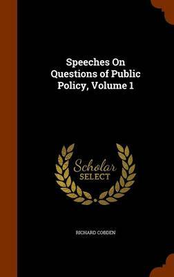 Speeches on Questions of Public Policy, Volume 1 by Richard Cobden