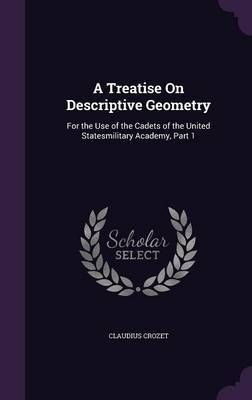 A Treatise on Descriptive Geometry by Claudius Crozet