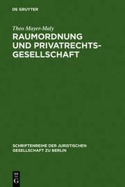 Raumordnung Und Privatrechtsgesellschaft by Theo Mayer-Maly