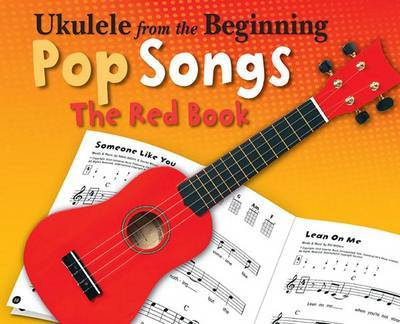Ukulele from the Beginning Pop Songs by Hal Leonard Publishing Corporation