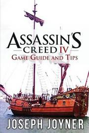 Assassin's Creed 4 Game Guide and Tips by Joseph Joyner