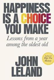 Happiness Is a Choice You Make by John Leland
