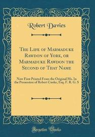 The Life of Marmaduke Rawdon of York, or Marmaduke Rawdon the Second of That Name by Robert Davies image