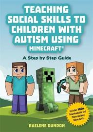 Teaching Social Skills to Children with Autism Using Minecraft (R) by Raelene Dundon