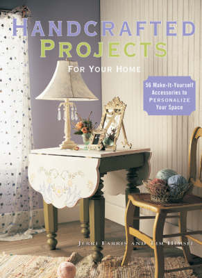 Handcrafted Projects for Your Home: 85 Make-it-yourself Accessories to Personalize Your Space by Jerri Farris image