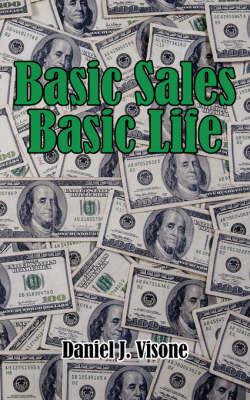 Basic Sales Basic Life by Daniel J. Visone image