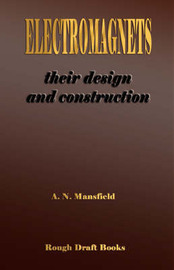 Electromagnets - Their Design and Construction by A. N. Mansfield image
