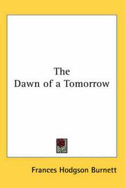 The Dawn of a Tomorrow by Frances Hodgson Burnett image