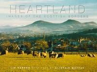 Heartland: Images of Scottish Borders by Alistair Moffat image