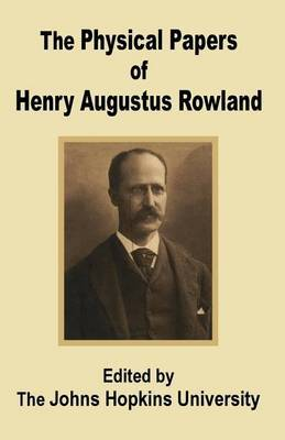 The Physical Papers of Henry Augustus Rowland