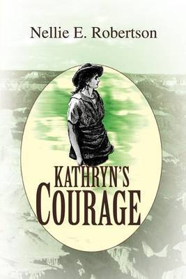 Kathryn's Courage by Nellie E Robertson