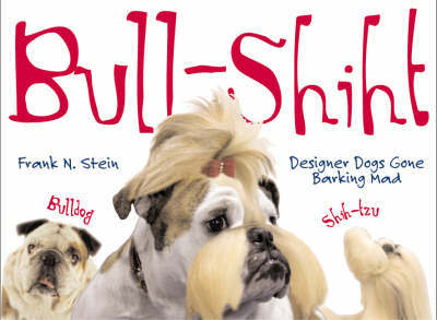 Bull-shiht: Designer Dogs Gone Barking Mad by Frank N. Stein
