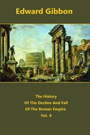 The History of the Decline and Fall of the Roman Empire Volume 6 by Edward Gibbon image
