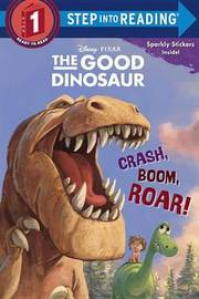 Crash, Boom, Roar! (Disney/Pixar the Good Dinosaur) by Bill Scollon