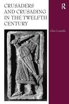 Crusaders and Crusading in the Twelfth Century by Giles Constable
