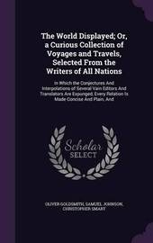 The World Displayed; Or, a Curious Collection of Voyages and Travels, Selected from the Writers of All Nations by Oliver Goldsmith image