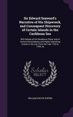 Sir Edward Seaward's Narrative of His Shipwreck, and Consequent Discovery of Certain Islands in the Caribbean Sea by William Ogilvie Porter image