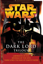 Star Wars: The Dark Lord Trilogy: Labyrinth of Evil Revenge of the Sith Dark Lord: The Rise of Darth Vader by James Luceno