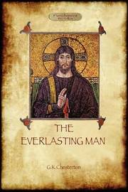 The Everlasting Man by Gilbert Keith Chesterton