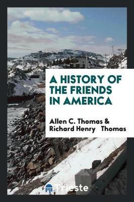 A History of the Friends in America by Allen C. Thomas image
