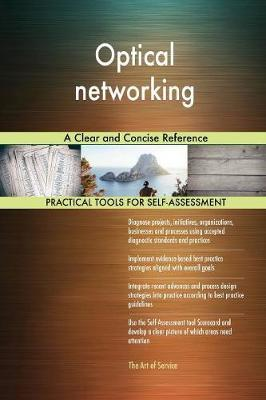 Optical Networking a Clear and Concise Reference by Gerardus Blokdyk