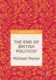 The End of British Politics? by Michael Moran