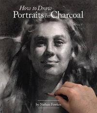 How to Draw Portraits in Charcoal by Nathan Fowkes