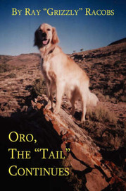 "Oro, the ""Tail"" Continues by Ray , ""Grizzly"" Racobs"