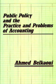 Public Policy and the Practice and Problems of Accounting by Ahmed Riahi-Belkaoui