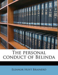 The Personal Conduct of Belinda by Eleanor Hoyt Brainerd
