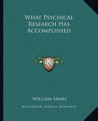 What Psychical Research Has Accomplished by William James