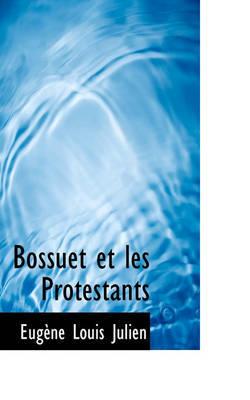 Bossuet Et Les Protestants by Eugne Louis Julien image