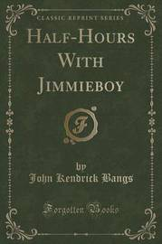 Half-Hours with Jimmieboy (Classic Reprint) by John Kendrick Bangs