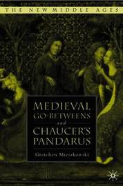 Medieval Go-betweens and Chaucer's Pandarus by Gretchen Mieszkowski