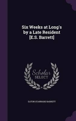 Six Weeks at Long's by a Late Resident [E.S. Barrett] by Eaton Stannard Barrett image
