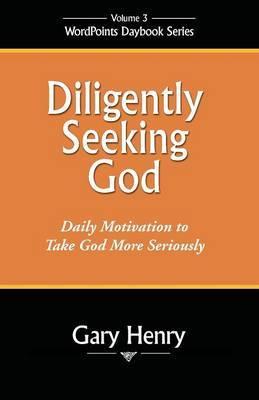 Diligently Seeking God by Gary T. Henry