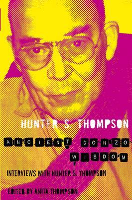 Ancient Gonzo Wisdom by Hunter S Thompson image