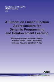 A Tutorial on Linear Function Approximators for Dynamic Programming and Reinforcement Learning by Alborz Geramifard