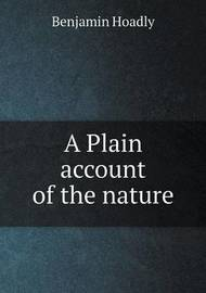 A Plain Account of the Nature by Benjamin Hoadly