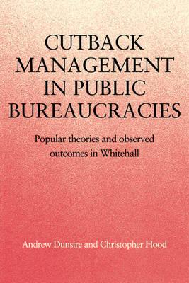 Cutback Management in Public Bureaucracies by Andrew Dunsire